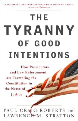 The Tyranny of Good Intentions By Roberts, Paul Craig/ Stratton, Lawrence M.