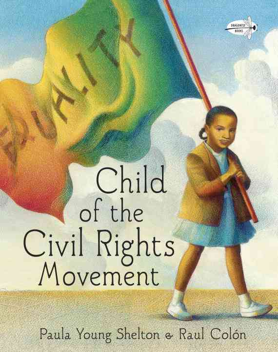 Child of the Civil Rights Movement By Shelton, Paula Young/ Colon, Raul (ILT)