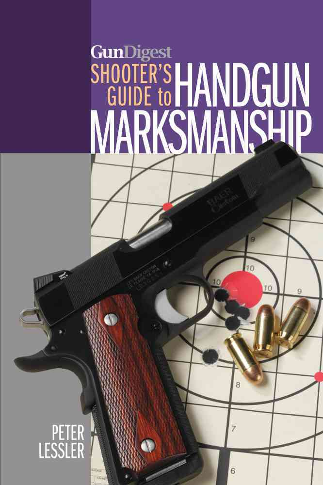 Gun Digest Shooter's Guide to Handgun Marksmanship By Lessler, Peter